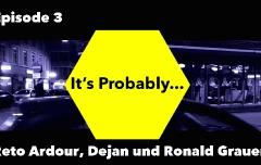 It's Probably mit Reto Ardour, Dejan und Ronald Grauer